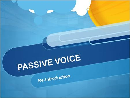 PASSIVE VOICE Re-introduction.