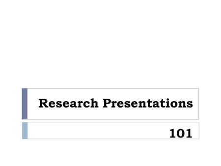 Research Presentations 101. Research EssayPresentation  Begins with a topic or problem that needs to be researched (thesis)  Requires the investigation.