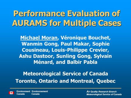 A ir Quality Research Branch Meteorological Service of Canada Environment Environnement Canada Performance Evaluation of AURAMS for Multiple Cases Michael.