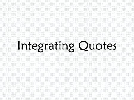 "Integrating Quotes. Which quote do I use? Find one that supports your topic. Tom Walker fears nothing. ""It was late in the dusk of evening when Tom Walker."