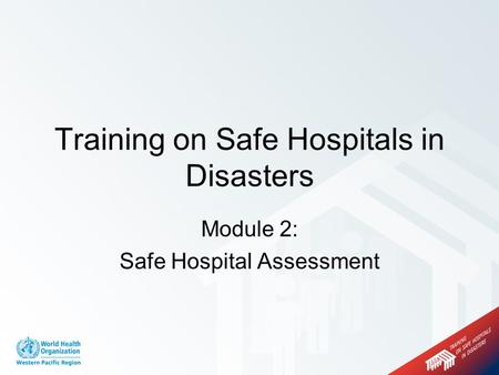 Module 2: Safe Hospital Assessment Training on Safe Hospitals in Disasters.