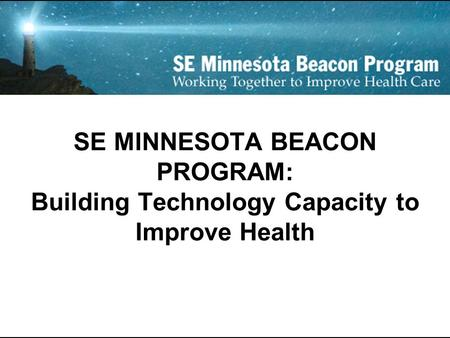 SE MINNESOTA BEACON PROGRAM: Building Technology Capacity to Improve Health.
