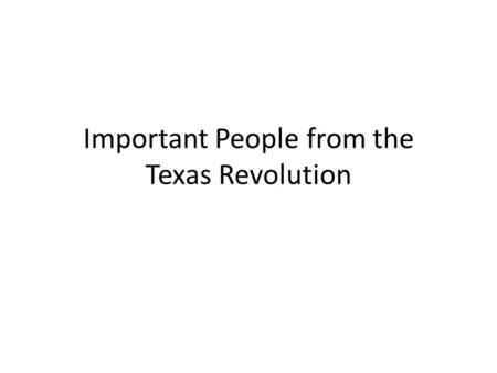 Important People from the Texas Revolution. James Fannin Led the Texans to the Battle of Coleto Creek Surrendered to the Mexican Army Was executed in.