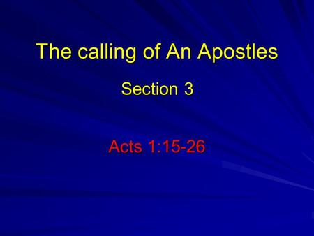 The calling of An Apostles Acts 1:15-26 Section 3.