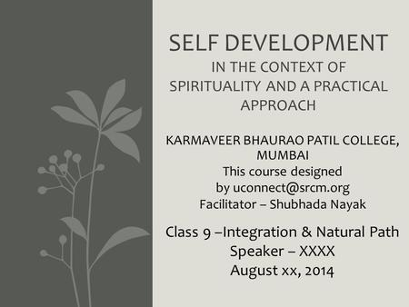 SELF DEVELOPMENT IN THE CONTEXT OF SPIRITUALITY AND A PRACTICAL APPROACH KARMAVEER BHAURAO PATIL COLLEGE, MUMBAI This course designed by