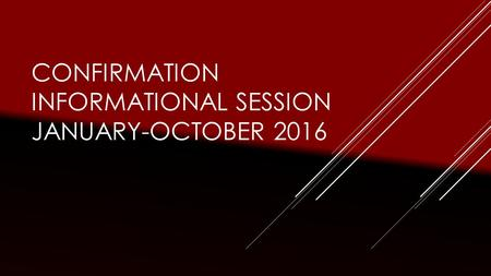 CONFIRMATION INFORMATIONAL SESSION JANUARY-OCTOBER 2016.