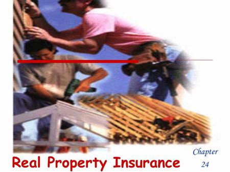 Real Property Insurance Chapter 24.  Insured: Makes pmts  Premium: The payment  Insurer: The company responsible  Endorcement: Coverage for separate.