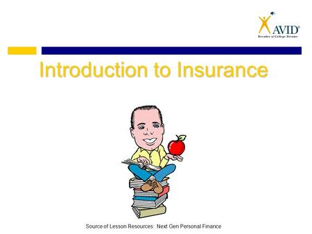 Introduction to Insurance Source of Lesson Resources: Next Gen Personal Finance.