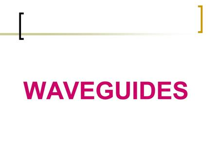 WAVEGUIDES. Rectangular Waveguides Rectangular waveguide.