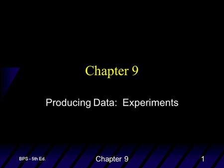 BPS - 5th Ed. Chapter 91 Producing Data: Experiments.