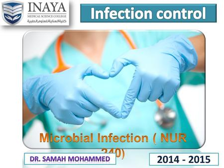 2014 - 2015. Outlines At the completion of this lecture the student will be able to identify the concept and related terms of: Infection- Infection control-
