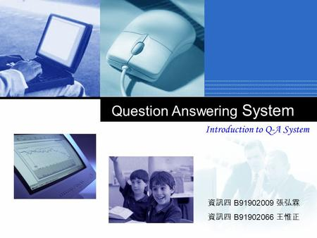 公司 標誌 Question Answering System Introduction to Q-A System 資訊四 B91902009 張弘霖 資訊四 B91902066 王惟正.