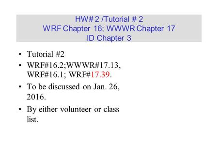 HW# 2 /Tutorial # 2 WRF Chapter 16; WWWR Chapter 17 ID Chapter 3