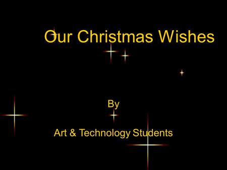 Our Christmas Wishes By Art & Technology Students.