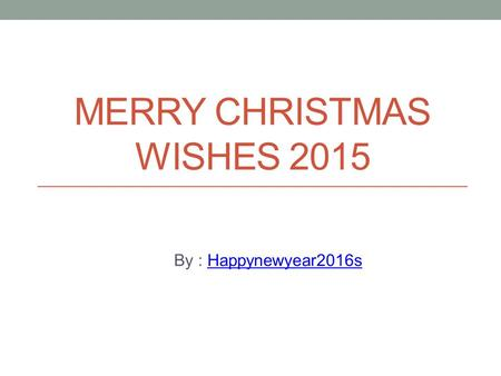MERRY CHRISTMAS WISHES 2015 By : Happynewyear2016sHappynewyear2016s.