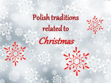 Polish traditions related to Christmas Advent It's the time of waiting for the coming of Jesus; lasts four weeks; every day people go to early morning.