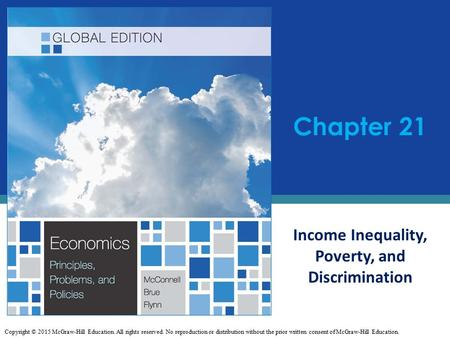 Chapter 21 Income Inequality, Poverty, and Discrimination Copyright © 2015 McGraw-Hill Education. All rights reserved. No reproduction or distribution.