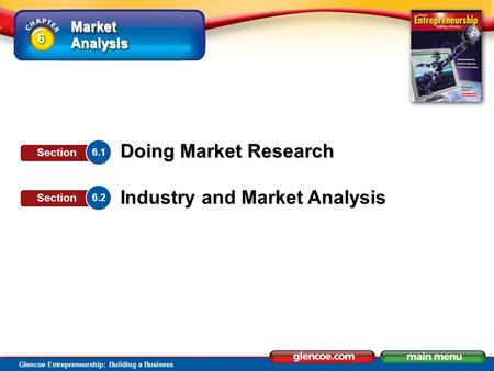 Market Analysis Glencoe Entrepreneurship: Building a Business Doing Market Research Industry and Market Analysis 6.1 Section 6.2 Section 6 6.