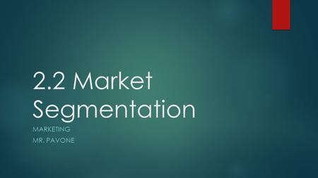 2.2 Market Segmentation MARKETING MR. PAVONE. Identifying and Analyzing Markets.