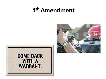 "4 th Amendment. Translate 4 th Amendment into Your Own Words ""The right of the people to be secure in their persons, houses, papers, and effects, against."