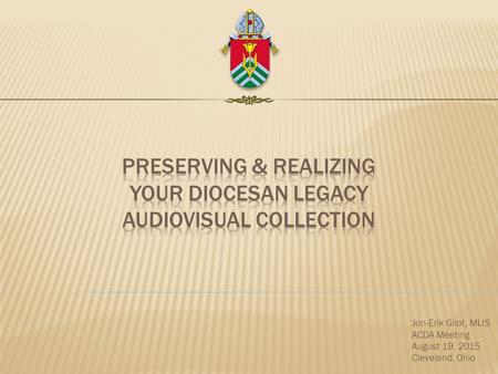 Preserving & Realizing Your Diocesan Legacy Audiovisual Collection