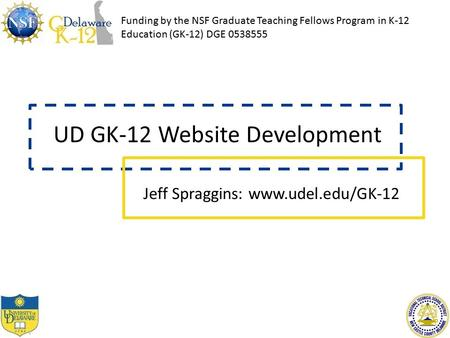 Funding by the NSF Graduate Teaching Fellows Program in K-12 Education (GK-12) DGE 0538555 UD GK-12 Website Development Jeff Spraggins: www.udel.edu/GK-12.