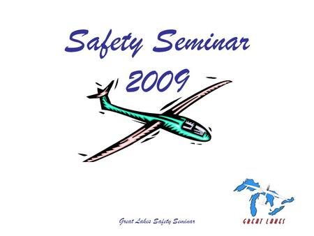 Great Lakes Safety Seminar Safety Seminar 2009. Great Lakes Safety Seminar Golden Horseshoe Airspace Enhancements Efective March 12th, 2009, a number.