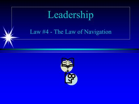 Leadership Law #4 - The Law of Navigation. Anyone Can Steer the Ship, but It Takes a Leader to Chart the Course.