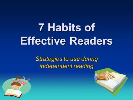 7 Habits of Effective Readers Strategies to use during independent reading.