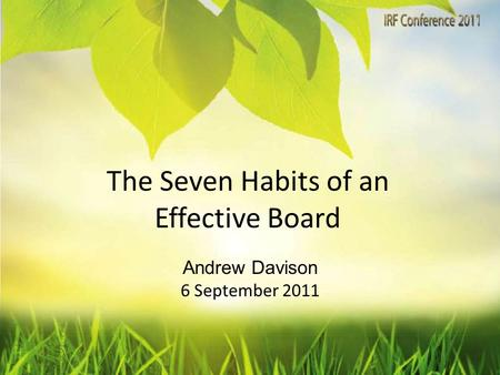 The Seven Habits of an Effective Board Andrew Davison 6 September 2011.
