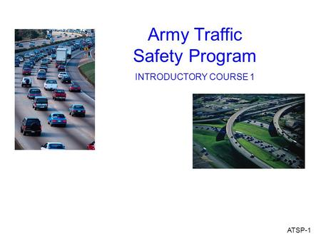 Army Traffic Safety Program INTRODUCTORY COURSE 1 ATSP-1.