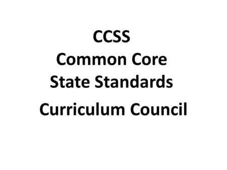 CCSS Common Core State Standards Curriculum Council.
