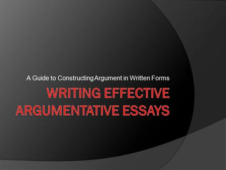 A Guide to Constructing Argument in Written Forms.