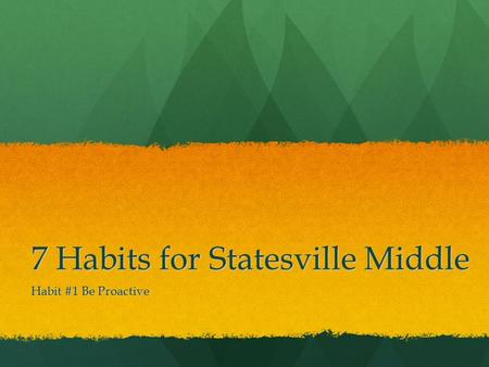 7 Habits for Statesville Middle Habit #1 Be Proactive.