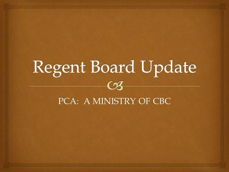 PCA: A MINISTRY OF CBC.   Paul Ellinger (Elder Co-Chair)  Liz Givens*  David Henry  Jon Jipping*  Steve Maxwell (Deacon Rep)  Dave McCreedy (non-CBC)*