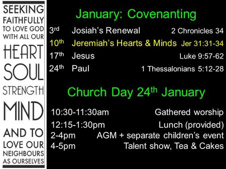 January: Covenanting 3 rd Josiah's Renewal 2 Chronicles 34 10 th Jeremiah's Hearts & Minds Jer 31:31-34 17 th Jesus Luke 9:57-62 24 th Paul 1 Thessalonians.