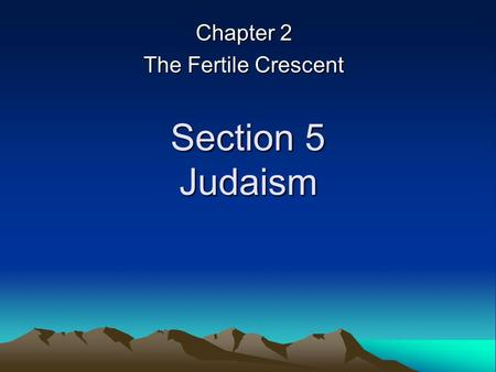 Section 5 Judaism Chapter 2 The Fertile Crescent.