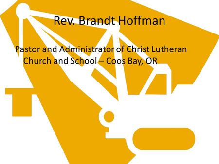 Rev. Brandt Hoffman Pastor and Administrator of Christ Lutheran Church and School – Coos Bay, OR.
