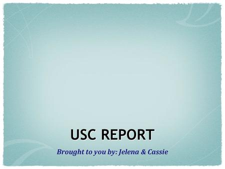 USC REPORT Brought to you by: Jelena & Cassie. Do YOU know the Western School Song? Western, Western, Western U College fair and square Arts and Meds.
