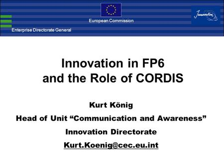 "Enterprise Directorate General European Commission Kurt König Head of Unit ""Communication and Awareness"" Innovation Directorate"