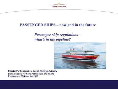 Director Per Sønderstrup, Danish Maritime Authority Danish Society for Naval Architecture and Marine Engineering, 23 November 2015 PASSENGER SHIPS – now.