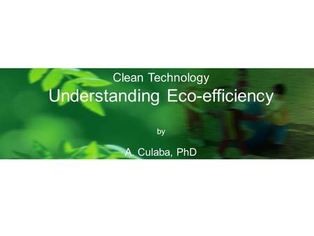 Clean Technology Understanding Eco-efficiency by A. Culaba, PhD.