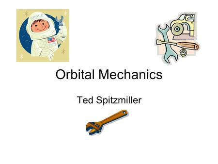 Orbital Mechanics Ted Spitzmiller. Space… the final Frontier! How far out from our planet does the atmosphere extend ? How far out from our planet is.