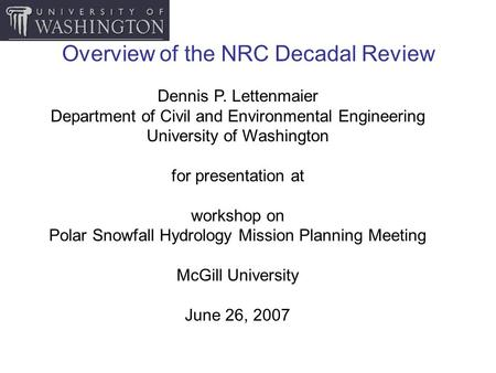 Overview of the NRC Decadal Review Dennis P. Lettenmaier Department of Civil and Environmental Engineering University of Washington for presentation at.