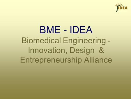 BME - IDEA Biomedical Engineering - Innovation, Design & Entrepreneurship Alliance.