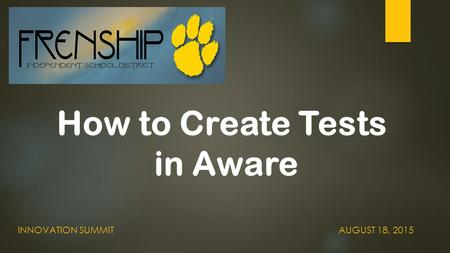 How to Create Tests in Aware INNOVATION SUMMITAUGUST 18, 2015.