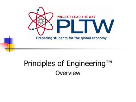 Principles of Engineering™ Overview. What is Project Lead the Way? Focus on learning through Rigor Relevance Retention Integration Motivation.