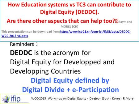 Reminders : DEDDC is the acronym for Digital Equity for Developped and Developping Countries Digital Equity defined by Digital Divide + e-Participation.