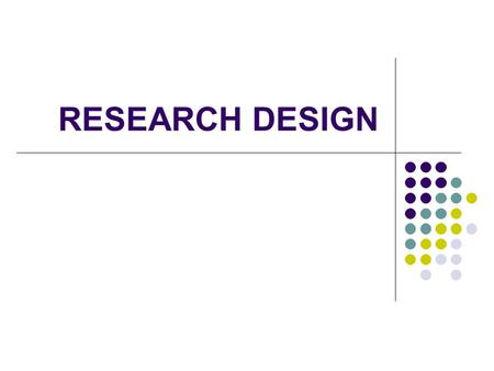 RESEARCH DESIGN. TOPICS Non experimental research design Experimental vs. quasi-experimental research designs Research designs with limited power to assess.