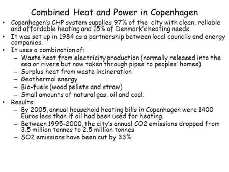 Combined Heat and Power in Copenhagen Copenhagen's CHP system supplies 97% of the city with clean, reliable and affordable heating and 15% of Denmark's.